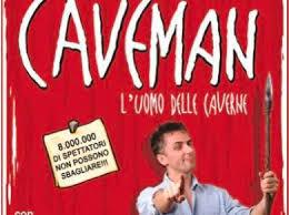 Caveman di Maurizio Colombi: un ottimo spettacolo teatrale sui rapporti uomo – donna ,,, e non solo.