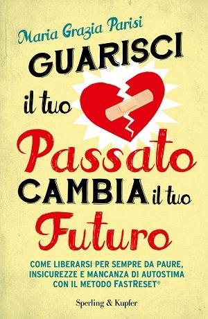 Un libro davvero interessante di Maria Grazia Parisi: Guarisci il tuo passato Cambia il tuo futuro